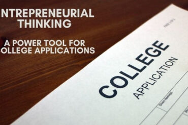 Entrepreneurial Thinking - A Power Tool for College Applications